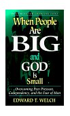 When People Are Big and God Is Small Overcoming Peer Pressure, Codependency, and the Fear of Man 1st 1997 9780875526003 Front Cover