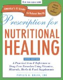 Prescription for Nutritional Healing A Practical A-to-Z Reference to Drug-Free Remedies Using Vitamins, Minerals, Herbs and Food Supplements