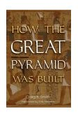 How the Great Pyramid Was Built 2004 9781588342003 Front Cover