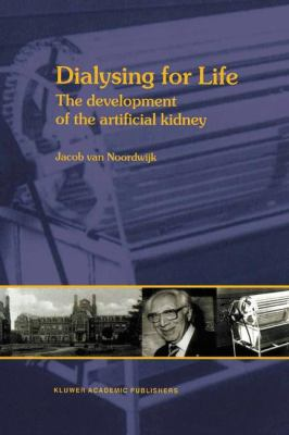 Dialysing for Life The Development of the Artificial Kidney 2012 9789401009003 Front Cover