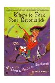 Where to Park Your Broomstick A Teen's Guide to Witchcraft 2002 9780684855004 Front Cover