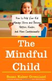 Mindful Child How to Help Your Kid Manage Stress and Become Happier, Kinder, and More Compassionate 2010 9781416583004 Front Cover