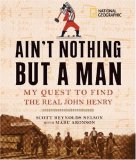Ain't Nothing but a Man My Quest to Find the Real John Henry 2007 9781426300004 Front Cover
