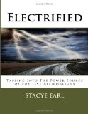 Electrified Tapping into the Power Source of Positive Affirmations 2013 9781490925004 Front Cover