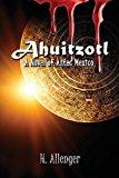 Ahuitzotl A Novel of Aztec Mexico 2013 9781613395004 Front Cover