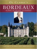 Oz Clarke's Bordeaux The Wines, the Vineyards, the Winemakers 2007 9780151013005 Front Cover