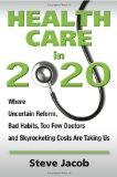 Health Care In 2020 Where Uncertain Reform, Bad Habits, Too Few Doctors and Skyrocketing Costs Are Taking Us