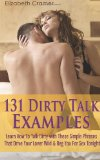 131 Dirty Talk Examples: Learn How to Talk Dirty with These Simple Phrases That Drive Your Lover Wild and Beg You for Sex Tonight 2013 9781494355005 Front Cover