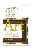 Caring for Your Art A Guide for Artists, Collectors, Galleries, and Art Institutions 3rd 2001 9781581152005 Front Cover