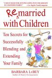 Remarried with Children Ten Secrets for Successfully Blending and Extending Your Family 2005 9780553382006 Front Cover