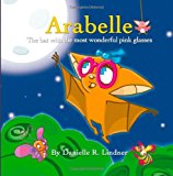 Arabelle The Little Bat with the Most Wonderful Glasses 2013 9781490538006 Front Cover