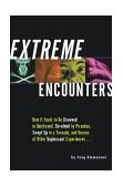 Extreme Encounters How It Feels to Be Drowned in Quicksand, Shredded by Piranhas, Swept up in a Tornado, and Dozens of Other Unpleasant Experiences... 2002 9781931686006 Front Cover