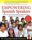 Empowering Spanish Speakers Answers for Educators, Business Peple, and Friends of Mexicans 2011 9781936425006 Front Cover
