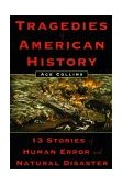 Tragedies of American History 13 Stories of Human Error and Natural Disaster 2003 9780452283008 Front Cover
