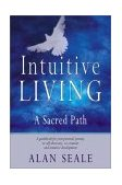 Intuitive Living A Sacred Path 2001 9781578632008 Front Cover