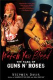 Watch You Bleed The Saga of Guns N' Roses 2009 9781592405008 Front Cover