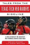 Tales from the Texas Tech Red Raider Sideline A Collection of the Greatest Red Raiders Stories Ever Told 2013 9781613214008 Front Cover