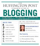 Huffington Post Complete Guide to Blogging 2008 9781439105009 Front Cover