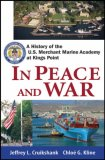 In Peace and War A History of the U. S. Merchant Marine Academy at Kings Point 2007 9780470136010 Front Cover