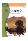 Painting in Oil Capture the Beauty of Nature and Create Beautiful Landscapes 1984 9780929261010 Front Cover