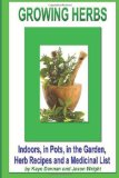 Growing Herbs Indoors, in Pots, in the Garden, Herb Recipes and a Medicinal List 2013 9781494250010 Front Cover