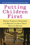 Putting Children First Proven Parenting Strategies for Helping Children Thrive Through Divorce 1st 2010 9781583334010 Front Cover