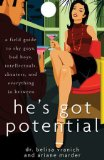 He's Got Potential A Field Guide to Shy Guys, Bad Boys, Intellectuals, Cheaters, and Everything in Between 2010 9780470267011 Front Cover