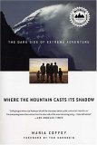 Where the Mountain Casts Its Shadow The Dark Side of Extreme Adventure 1st 2005 9780312339012 Front Cover