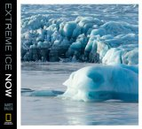 Extreme Ice Now Vanishing Glaciers and Changing Climate: a Progress Report 2009 9781426204012 Front Cover