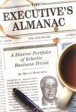 Executive's Almanac A Diverse Portfolio of Eclectic Business Trivia 2006 9781594741012 Front Cover