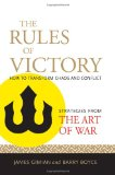 Rules of Victory How to Transform Chaos and Conflict--Strategies from the Art of War 2009 9781590307014 Front Cover
