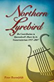 Northern Lyrebird The Contribution to Queensland's Music by Its Conservatorium 2012 9781922117014 Front Cover