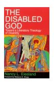 Disabled God Toward a Liberation Theology of Disability 1994 9780687108015 Front Cover
