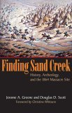 Finding Sand Creek History, Archeology, and the 1864 Massacre Site 2006 9780806138015 Front Cover