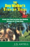 Dog Walker's Startup Guide Create Your Own Lucrative Dog Walking Business in 12 Easy Steps 2009 9780967688015 Front Cover