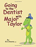 Going to the Dentist with Major Taylor 2011 9781463683016 Front Cover