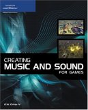 Creating Music and Sound for Games 1st 2006 9781598633016 Front Cover