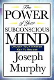 Power of Your Subconscious Mind 2008 9781604592016 Front Cover