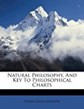 Natural Philosophy, and Key to Philosophical Charts 2011 9781179220017 Front Cover