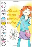 Alexis and the Perfect Recipe 2011 9781442429017 Front Cover