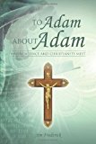 To Adam about Adam Where Science and Christianity Meet 2013 9781490808017 Front Cover