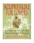 Acupressure for Lovers Secrets of Touch for Increasing Intimacy 1997 9780553374018 Front Cover