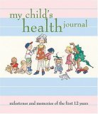 My Child's Health Journal Milestones and Memories of the First 12 Years 2006 9781584795018 Front Cover