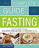 Complete Guide to Fasting Heal Your Body Through Intermittent, Alternate-Day, and Extended Fasting 2016 9781628600018 Front Cover