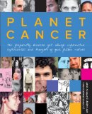 Planet Cancer The Frequently Bizarre yet Always Informative Experiences and Thoughts of Your Fellow Natives 2010 9780762759019 Front Cover