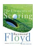 Elements of Scoring A Master's Guide to the Art of Scoring Your Best When You're Not Playing Your Best 1st 2000 9780684864020 Front Cover