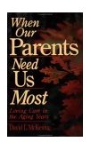 When Our Parents Need Us Most Loving Care in the Aging Years 2000 9780877889021 Front Cover