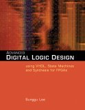 Advanced Digital Logic Design Using VHDL, State Machines, and Synthesis for FPGA's 2005 9780534466022 Front Cover