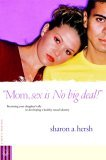 Mom, Sex Is NO Big Deal! Becoming Your Daughter's Ally in Developing a Healthy Sexual Identity 2006 9780877882022 Front Cover