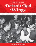 Legends of the Detroit Red Wings Gordie Howe, Alex Delvecchio, Ted Lindsay, and Other Red Wings Heroes 2013 9781613214022 Front Cover